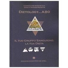 Dietology. . . AB0. Il tuo gruppo sanguigno, la tua dieta