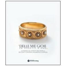 «Delle mie gioie ed oggetti d'oro. . . ». Le mode e gli affetti nei gioielli dei conti Coronini Cronberg di Gorizia
