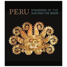 Perù. Kingdoms of the sun and the moon