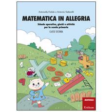 Matematica in allegria. Schede operative, giochi e attività per la scuola primaria. Per la 2ª classe elementare