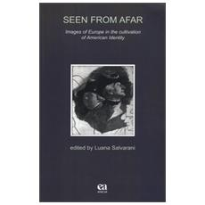 Seen from Afar. Images of Europe in the cultivation of American identity. Ediz. italiana e inglese
