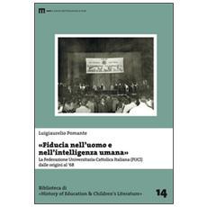 «Fiducia nell'uomo e nell'intelligenza umana». La Federazione Universitaria Cattolica Italiana (FUCI) dalle origini al '68