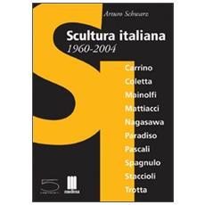 Scultura italiana 1960-2004. Catalogo della mostra (Matera, giugno-settembre 2004; Milano, novembre-dicembre 2004) . Ediz. italiana e inglese