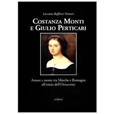 Costanza Monti e Giulio Perticari. Amore e morte tra Marche e Romagna all'inizio dell'Ottocento