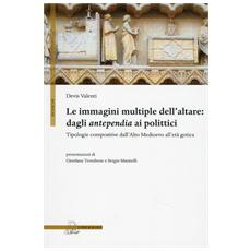 Le immagini multiple dell'altare. Dagli antepedia ai polittici. Tipologie compositive dall'alto medioevo all'età gotica