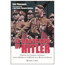 Bastardo di Hitler. Viaggio all'inferno e ritorno, dalla Germania di Hitler alla Russia di Stalin (Il)