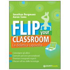 Flip your classroom. La didattica capovolta