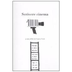 Scrivere cinema. 14 grandi registi e scrittori raccontano il loro lavoro