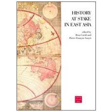 History at Stake in East Asia. Ediz. italiana e inglese