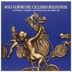 Agli albori del ciclismo bolognese. Agonismo, turismo e quotidianità tra '800 e '900