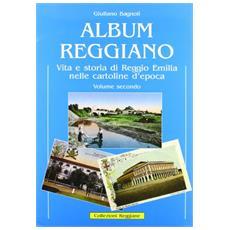 Album reggiano. Vol. 2: Vita e storia di Reggio Emilia nelle cartoline postali illustrate.