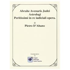 Abrahe avenaris judei astrologi peritissimi in re judicali opera