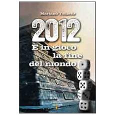 2012. � in gioco la fine del mondo