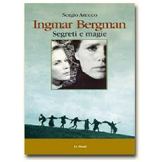 Sergio Arecco - Ingmar Bergman. Segreti E Magie