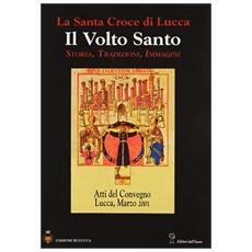 La santa croce di Lucca: il Volto santo. Atti del Convegno (Lucca, 1-3 marzo 2001)