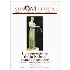 Ars medica. Quaderni di medicina filosofica tradizionale. Vol. 2: La concezione della salute come benessere e le sue conseguenze nefaste.
