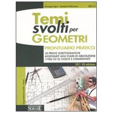 Temi svolti per geometri. Prontuario pratico. 50 prove scrittografiche assegnate agli esami di abilitazione (1986-2010) svolte e commentate