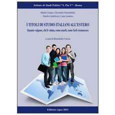 I titoli di studio italiani all'estero. Quanto valgono, chi li valuta, come farli riconoscere