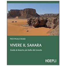 Vivere il Sahara. Guida al deserto più bello del mondo