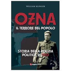 Ozna. Il terrore del popolo. Storia della polizia politica di Tito