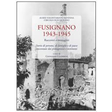 Fusignano 1943-1945. Racconti e immagini. Storie di persone, di famiglie e di paese raccontate dai protagonisti e testimoni