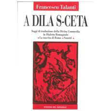 A dila s-ceta. Saggi di traduzione della Divina Commedia in dialetto romagnolo; la nascita di Roma, sonetti