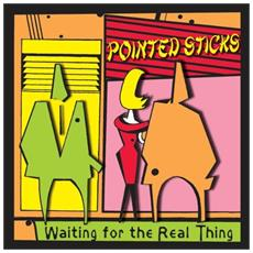 Pointed Sticks - Waiting For The Real Thing