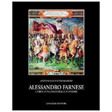 Alessandro Farnese. L'eroe italiano delle Fiandre