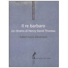 Il re barbaro. Ritratto di Henry David Thoreau
