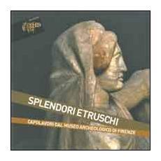 Splendori etruschi. Capolavori dal Museo archeologico di Firenze
