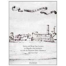 Notizie del Borgo di San Lorenzo in Mugello e suo territorio raccolte da Valentino Felice Mannucci nel 1742-1743