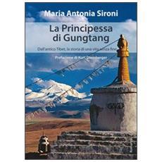 La principessa di Gungtang. Dall'antico Tibet la storia di una vita senza fine