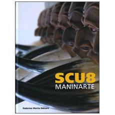 Scu8-Maninarte. Catalogo della mostra. (Napoli, 18 giugno-10 luglio 2009)