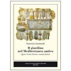 Il giardino nel Mediterraneo antico. Egitto, Vicino Oriente e mondo ellenico