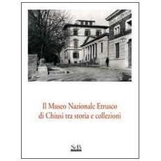 Il Museo nazionale etrusco di Chiusi tra storia e collezioni