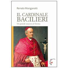 Il cardinale Bacilieri. Un grande vescovo di Verona