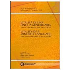 Vitalità di una lingua minoritaria. Aspetti e proposte metodologiche. Atti del Convegno (Bellinzona 15-16 ottobre 2010) . Ediz. italiana, inglese e francese
