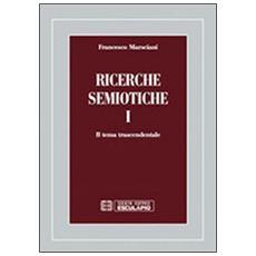 Ricerche semiotiche. Vol. 1: Il tema trascendentale.