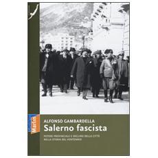 Salerno fascista. Potere provinciale e declino della citt� nella storia del ventennio