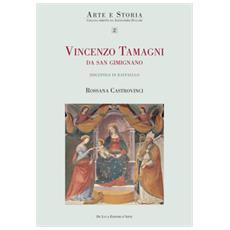 Vincenzo Tamagni da San Gimignano. «Pittore eccellente discepolo di Raffaello». Ediz. illustrata