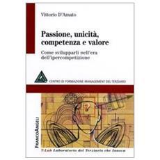 Passione, unicità, competenza e valore. Come svilupparli nell'era dell'ipercompetizione