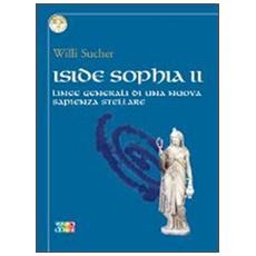Iside Sophia. Linee generali di una nuova sapienza stellare. Vol. 2