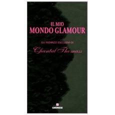 Il mio mondo glamour. Gli indirizzi esclusivi di Chantal Thomass