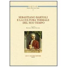 Sebastiano Bartoli e la cultura termale del suo tempo. Atti del Convegno di studi (Montella-Fisciano, 11-12 maggio 2011)