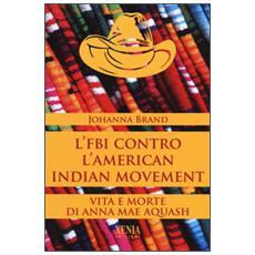 FBI contro l'American indian movement. Vita e morte di Anna Mae Aquash (L')