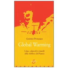Global warming. Colpe, colpevoli (e rimedi) della «febbre» del pianeta