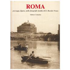 Roma. Paesaggi, figure nelle fotografie inedite di Ettore Roesler Franz