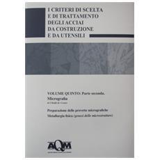 Micrografia. Vol. 5/2: I criteri di scelta e di trattamento degli acciai da costruzione e da utensili.