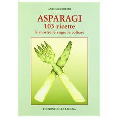 Asparagi. 103 ricette. Le mostre, le sagre, le colture
