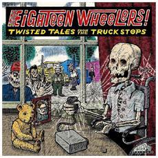 Eighteen Wheelers - Twisted Tales